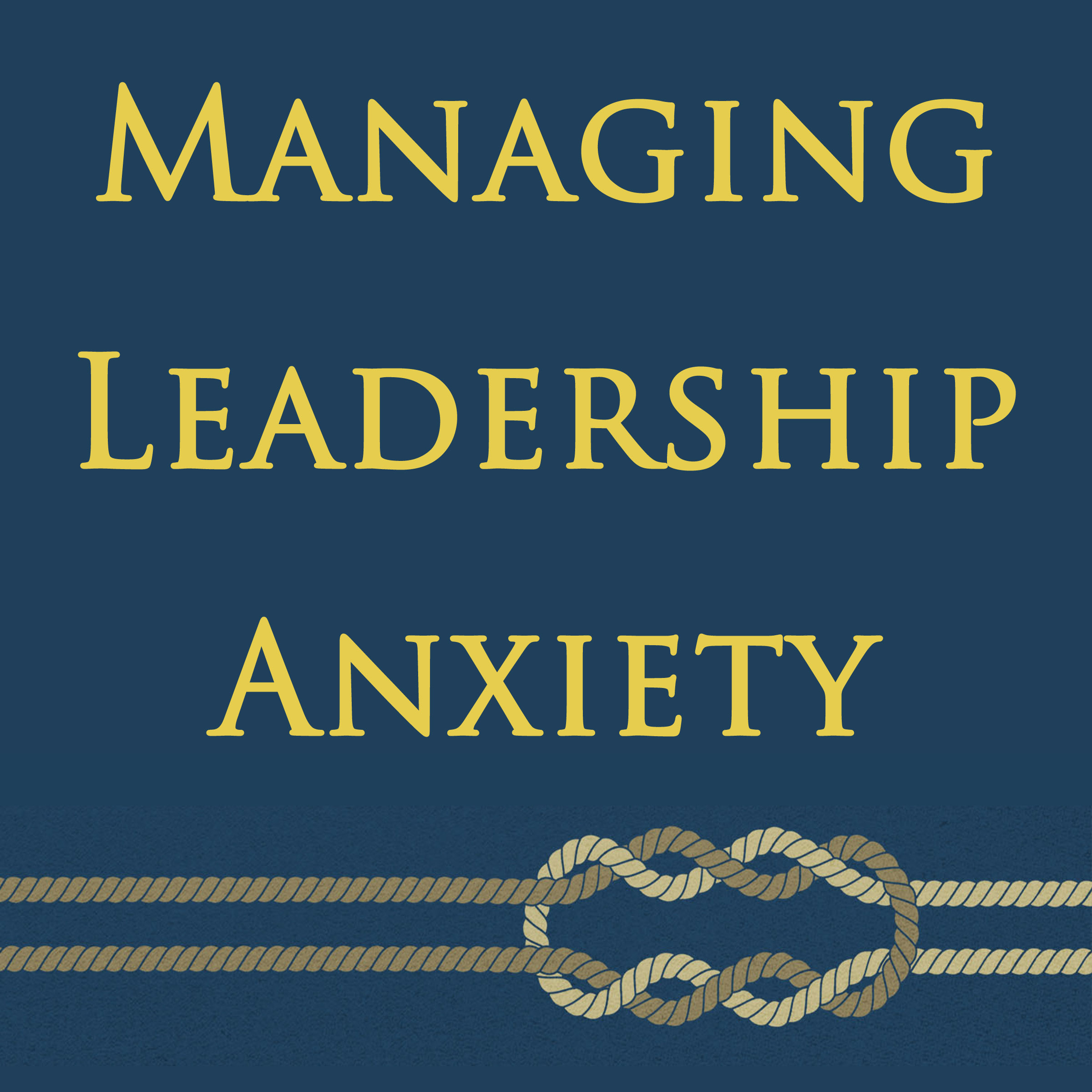 Managing Leadership Anxiety